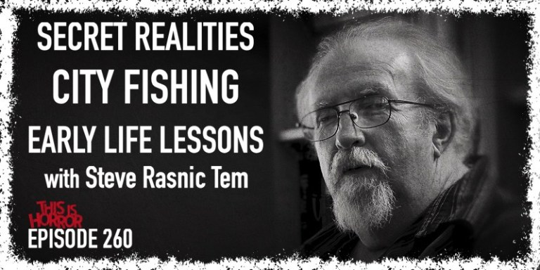 TIH-260-Steve-Rasnic-Tem-on-Secret-Realities-City-Fishing-and-Early-Life-Lessons